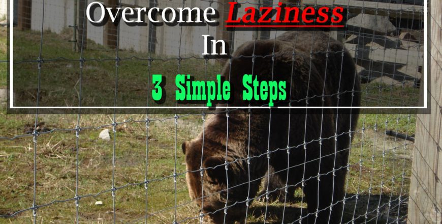 How To Overcome Laziness In 3 Simple Steps