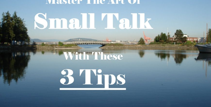 Master The Art Of Small Talk With These 3 Tips