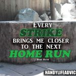 Every-strike-brings-me-closer-to-the-next-home-run---Babe-Ruth