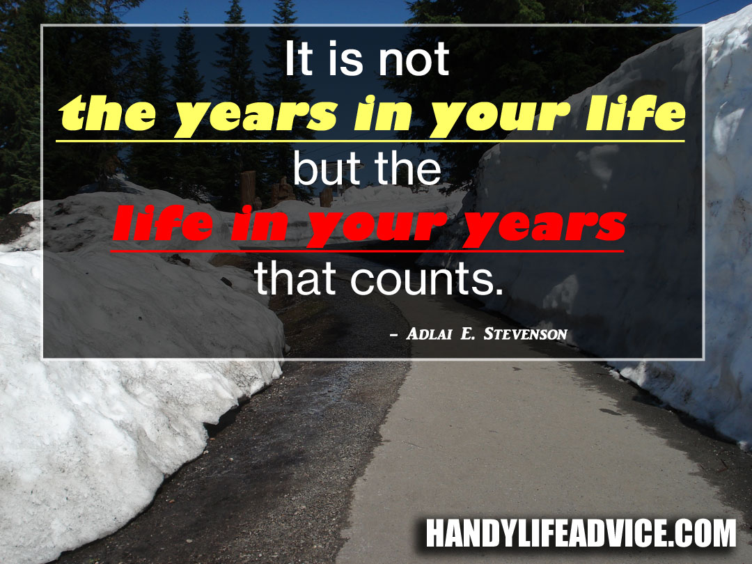 It-is-not-the-years-in-your-life-but-the-life-in-your-years-that-counts---Adlai-E.-Stevenson