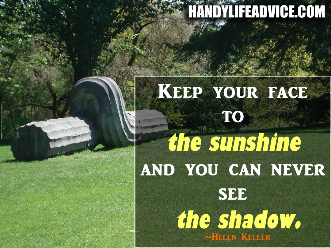 Keep-your-face-to-the-sunshine-and-you-can-never-see-the-shadow---Helen-Keller