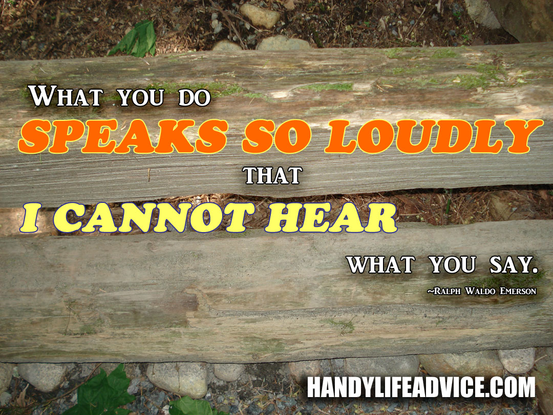 What-you-do-speaks-so-loudly-that-I-cannot-hear-what-you-say.---Ralph-Waldo-Emerson