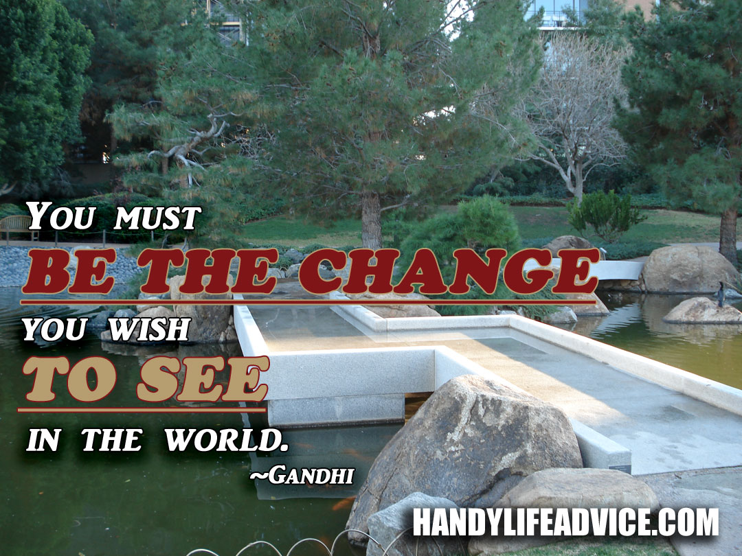 You-must-be-the-change-you-wish-to-see-in-the-world---Gandhi